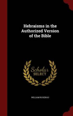 Hebraisms in the Authorized Version of the Bible