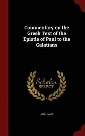 Commentary on the Greek Text of the Epistle of Paul to the Galatians