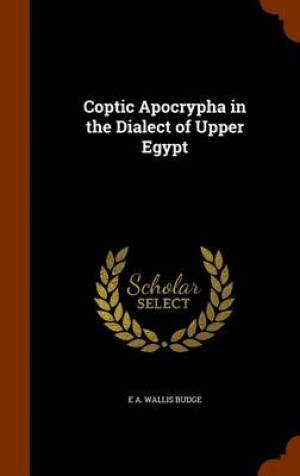 Coptic Apocrypha in the Dialect of Upper Egypt