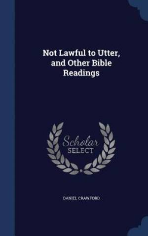 Not Lawful to Utter, and Other Bible Readings