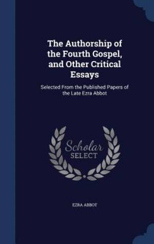 The Authorship of the Fourth Gospel, and Other Critical Essays