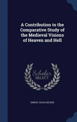 A Contribution to the Comparative Study of the Medieval Visions of Heaven and Hell