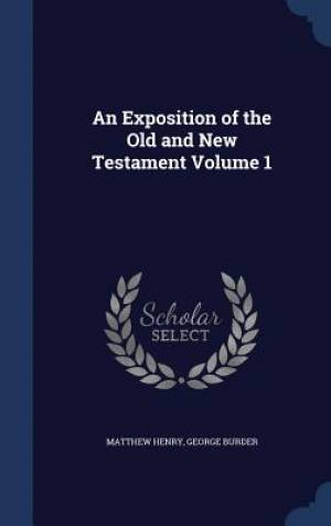 An Exposition of the Old and New Testament Volume 1