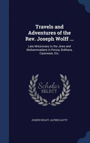 Travels and Adventures of the REV. Joseph Wolff ...