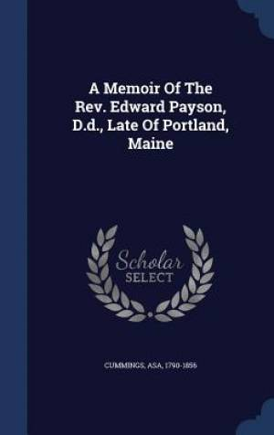 A Memoir of the REV. Edward Payson, D.D., Late of Portland, Maine