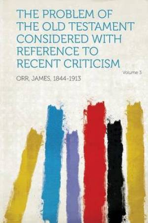 The Problem of the Old Testament Considered with Reference to Recent Criticism Volume 3