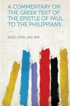 A Commentary on the Greek Text of the Epistle of Paul to the Philippians .....