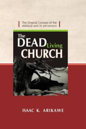 The Dead Living Church: The Original Concept of the Ekklesia and its perversion