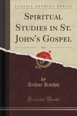 Spiritual Studies in St. John's Gospel, Vol. 7 (Classic Reprint)