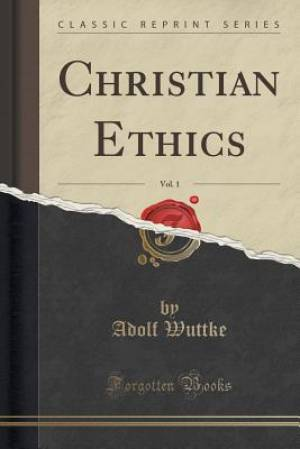 Christian Ethics, Vol. 1 (Classic Reprint)