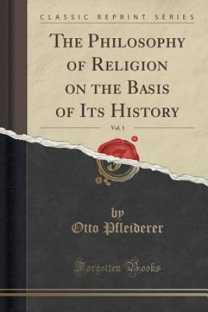 The Philosophy of Religion on the Basis of Its History, Vol. 1 (Classic Reprint)