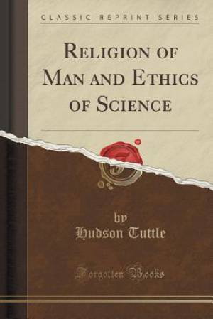 Religion of Man and Ethics of Science (Classic Reprint)