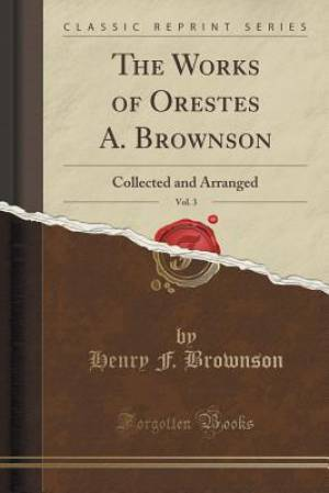 The Works of Orestes A. Brownson, Vol. 3
