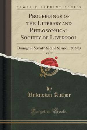 Proceedings of the Literary and Philosophical Society of Liverpool, Vol. 37