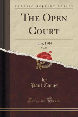 The Open Court, Vol. 18: June, 1904 (Classic Reprint)
