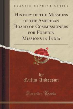 History of the Missions of the American Board of Commissioners for Foreign Missions in India (Classic Reprint)