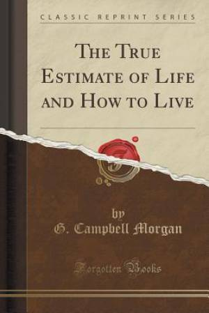 The True Estimate of Life and How to Live (Classic Reprint)