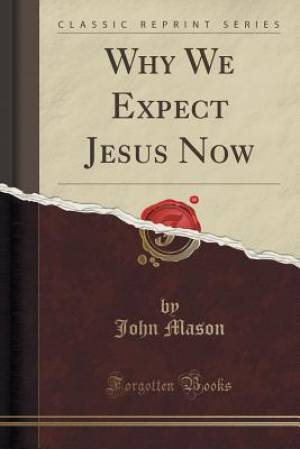 Why We Expect Jesus Now (Classic Reprint)