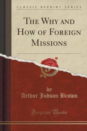 The Why and How of Foreign Missions (Classic Reprint)