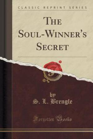 The Soul-Winner's Secret (Classic Reprint)