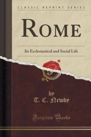 Rome: Its Ecclesiastical and Social Life (Classic Reprint)