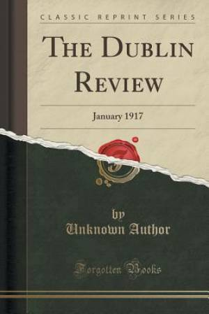 The Dublin Review: January 1917 (Classic Reprint)
