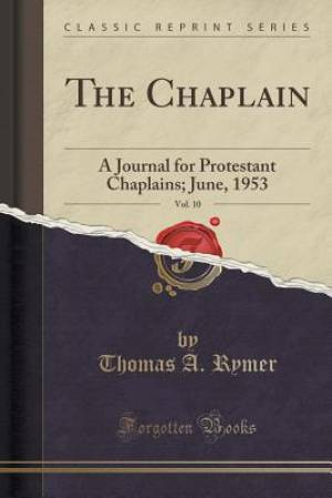 The Chaplain, Vol. 10: A Journal for Protestant Chaplains; June, 1953 (Classic Reprint)