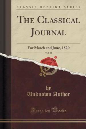 The Classical Journal, Vol. 21: For March and June, 1820 (Classic Reprint)