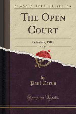 The Open Court, Vol. 14: February, 1900 (Classic Reprint)