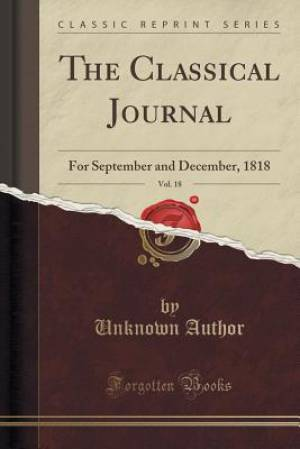 The Classical Journal, Vol. 18: For September and December, 1818 (Classic Reprint)