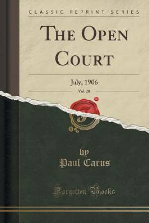 The Open Court, Vol. 20: July, 1906 (Classic Reprint)