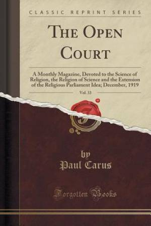 The Open Court, Vol. 33: A Monthly Magazine, Devoted to the Science of Religion, the Religion of Science and the Extension of the Religious Parliament