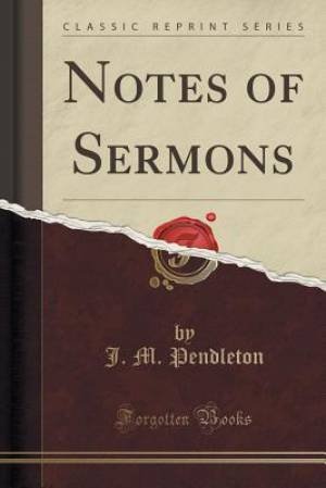 Notes of Sermons (Classic Reprint)