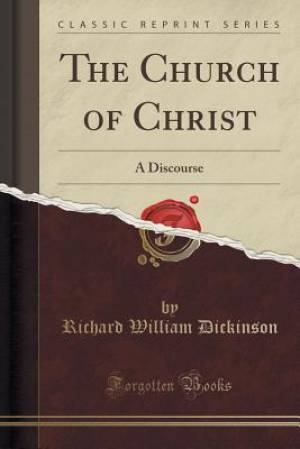 The Church of Christ: A Discourse (Classic Reprint)