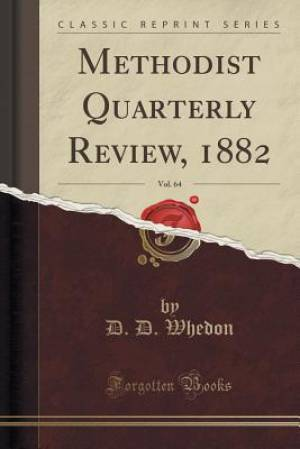 Methodist Quarterly Review, 1882, Vol. 64 (Classic Reprint)