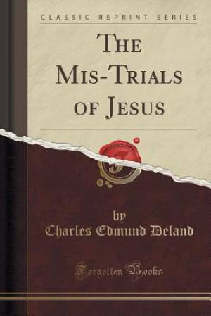 The Mis-Trials of Jesus (Classic Reprint)