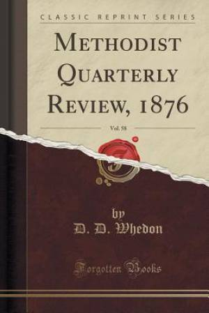 Methodist Quarterly Review, 1876, Vol. 58 (Classic Reprint)