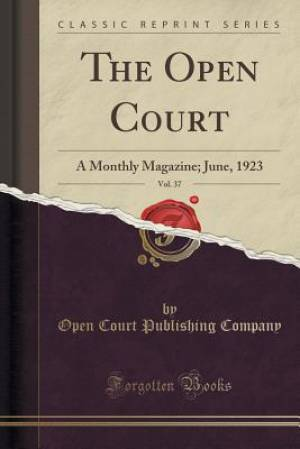The Open Court, Vol. 37: A Monthly Magazine; June, 1923 (Classic Reprint)