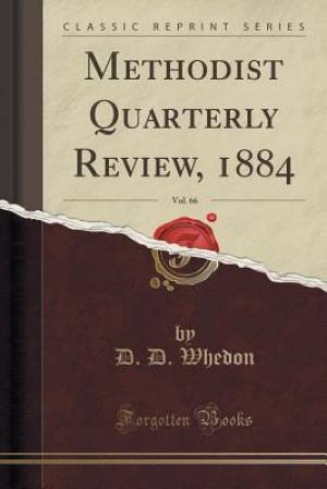 Methodist Quarterly Review, 1884, Vol. 66 (Classic Reprint)