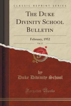 The Duke Divinity School Bulletin, Vol. 17: February, 1952 (Classic Reprint)
