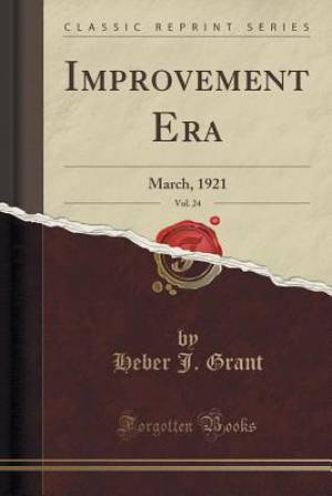 Improvement Era, Vol. 24: March, 1921 (Classic Reprint)
