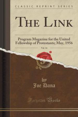 The Link, Vol. 14: Program Magazine for the United Fellowship of Protestants; May, 1956 (Classic Reprint)