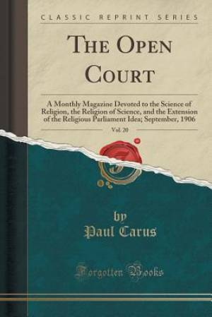 The Open Court, Vol. 20: A Monthly Magazine Devoted to the Science of Religion, the Religion of Science, and the Extension of the Religious Parliament