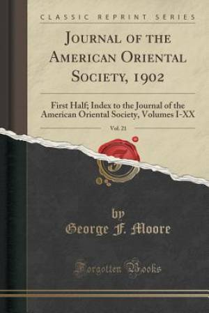 Journal of the American Oriental Society, 1902, Vol. 21: First Half; Index to the Journal of the American Oriental Society, Volumes I-XX (Classic Repr