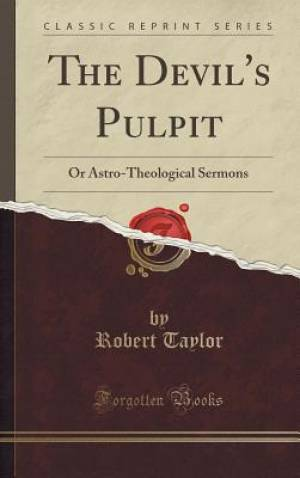 The Devil's Pulpit: Or Astro-Theological Sermons (Classic Reprint)