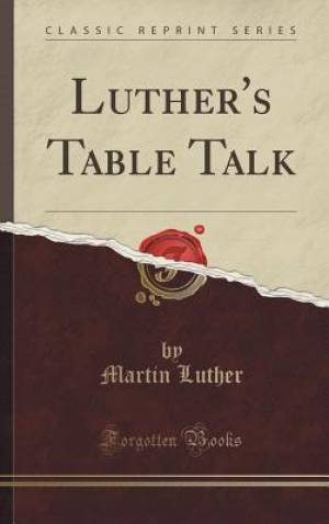 Luther's Table Talk (Classic Reprint)