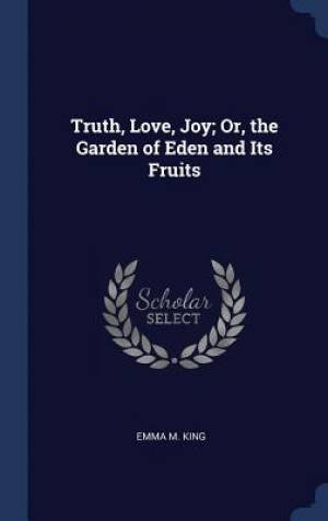 Truth, Love, Joy; Or, the Garden of Eden and Its Fruits