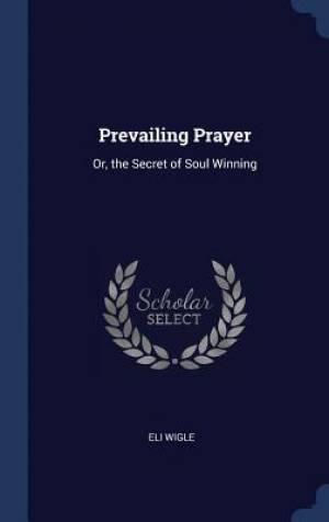 Prevailing Prayer: Or, the Secret of Soul Winning