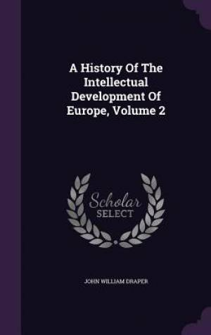 A History of the Intellectual Development of Europe, Volume 2