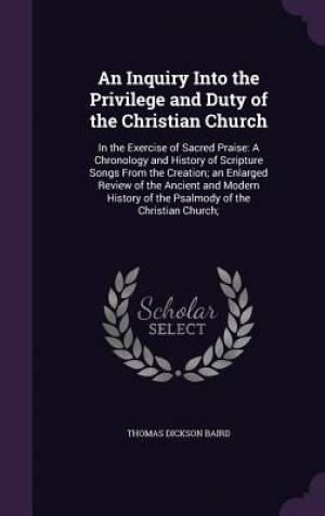 An Inquiry Into the Privilege and Duty of the Christian Church